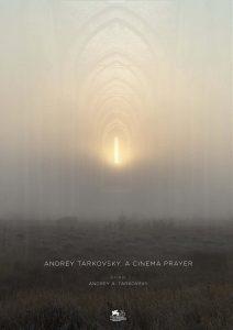 Andrey Tarkovsky A Cinema Prayer